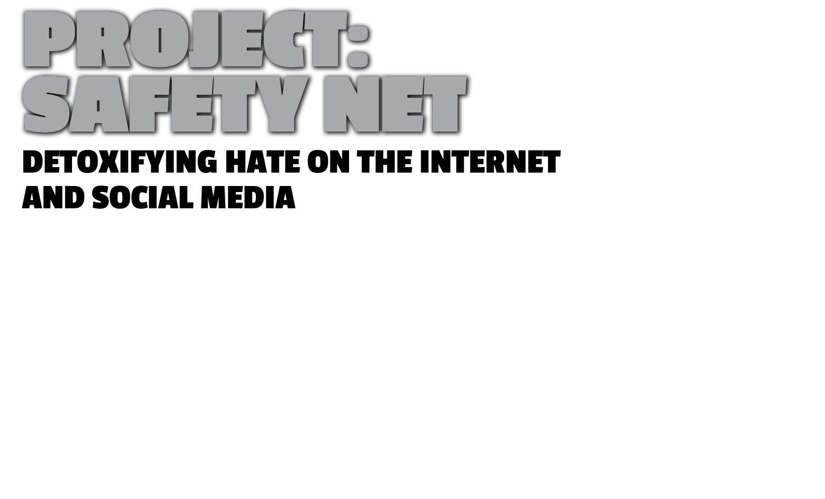 Project: Safety Net- Detoxifying Hate on the Internet and Social Media